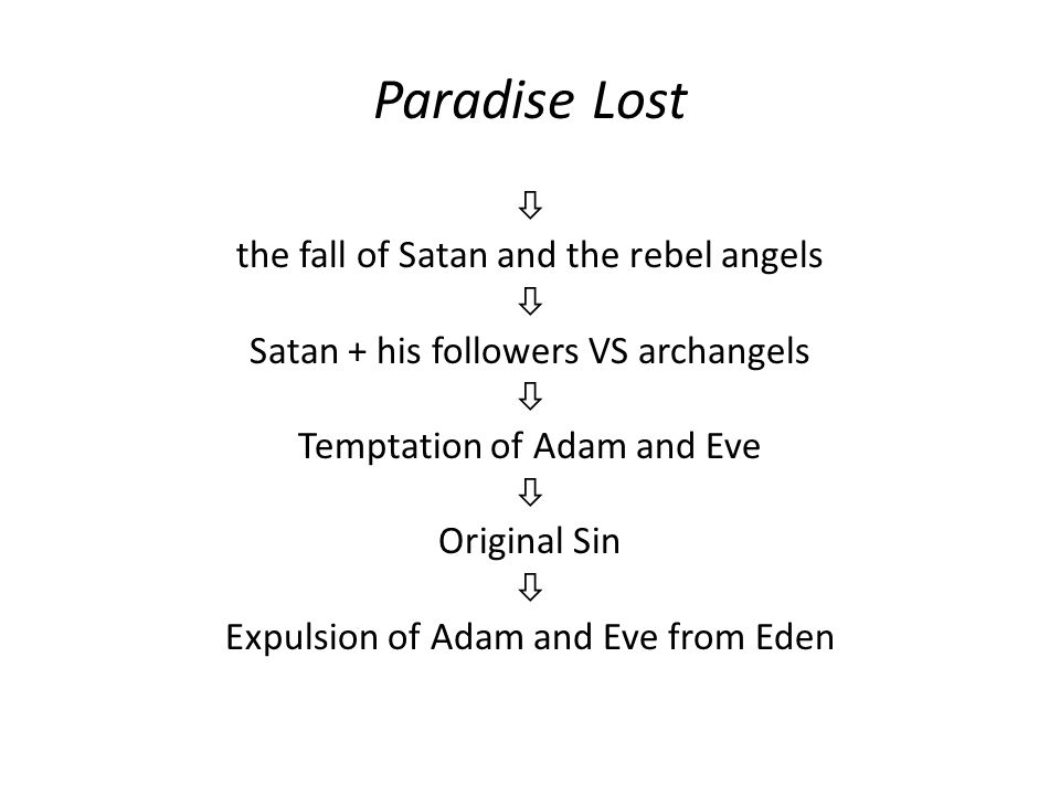 Paradise Lost  the fall of Satan and the rebel angels  Satan + his followers VS archangels  Temptation of Adam and Eve  Original Sin  Expulsion o