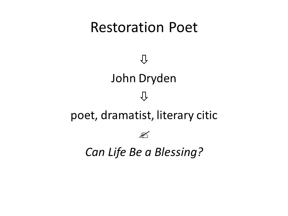 Restoration Poet  John Dryden  poet, dramatist, literary citic  Can Life Be a Blessing?