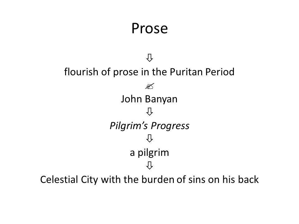 Prose  flourish of prose in the Puritan Period  John Banyan  Pilgrim's Progress  a pilgrim  Celestial City with the burden of sins on his back