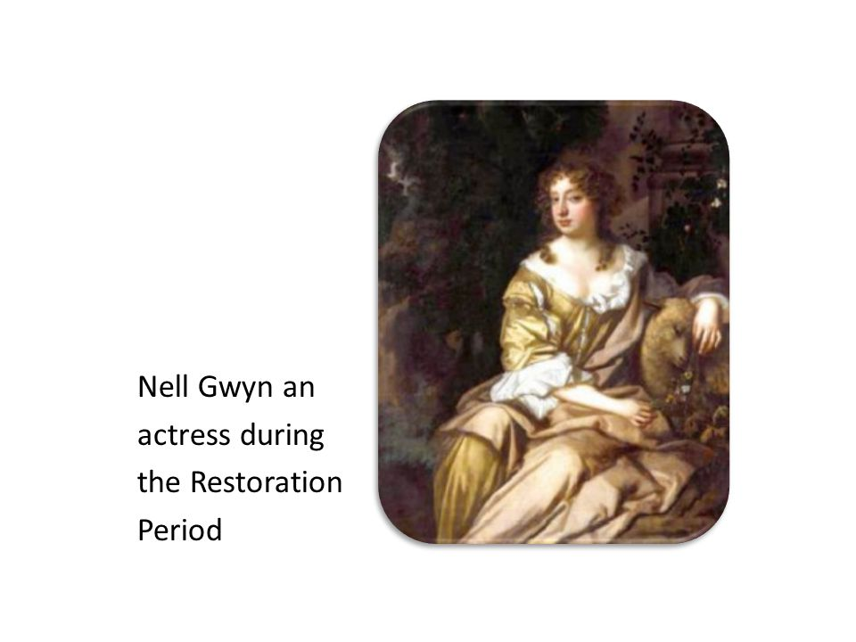Nell Gwyn an actress during the Restoration Period