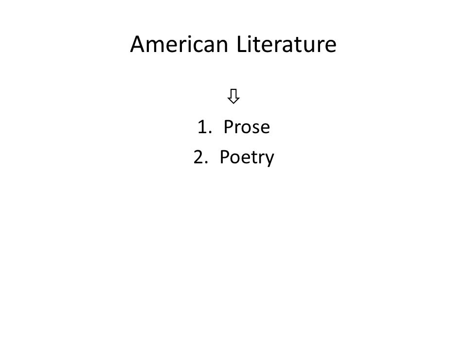 American Literature  1.Prose 2.Poetry