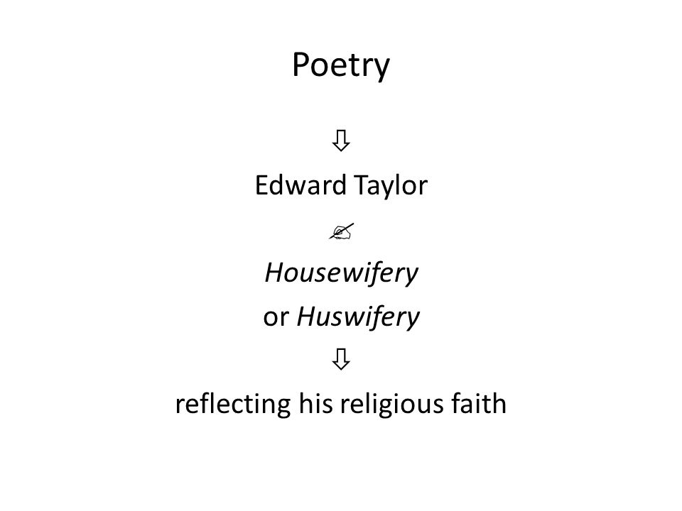 Poetry  Edward Taylor  Housewifery or Huswifery  reflecting his religious faith