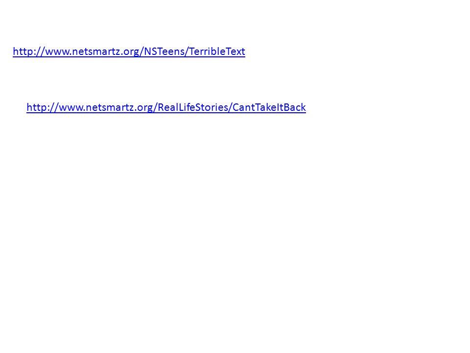 http://www.netsmartz.org/NSTeens/TerribleText http://www.netsmartz.org/RealLifeStories/CantTakeItBack