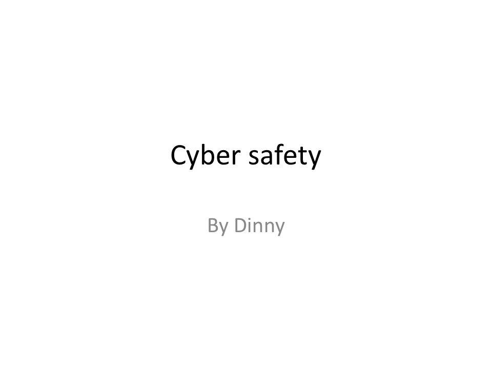 Cyber safety By Dinny