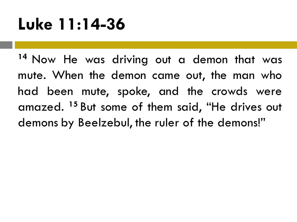 Luke 11:14-36 14 Now He was driving out a demon that was mute.