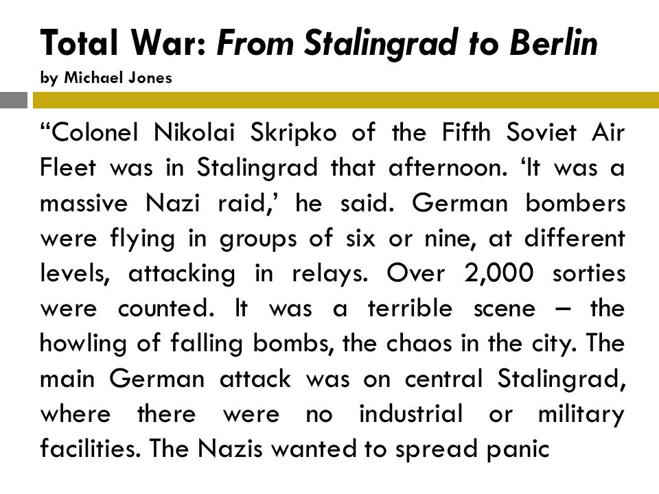 Total War: From Stalingrad to Berlin by Michael Jones Colonel Nikolai Skripko of the Fifth Soviet Air Fleet was in Stalingrad that afternoon.