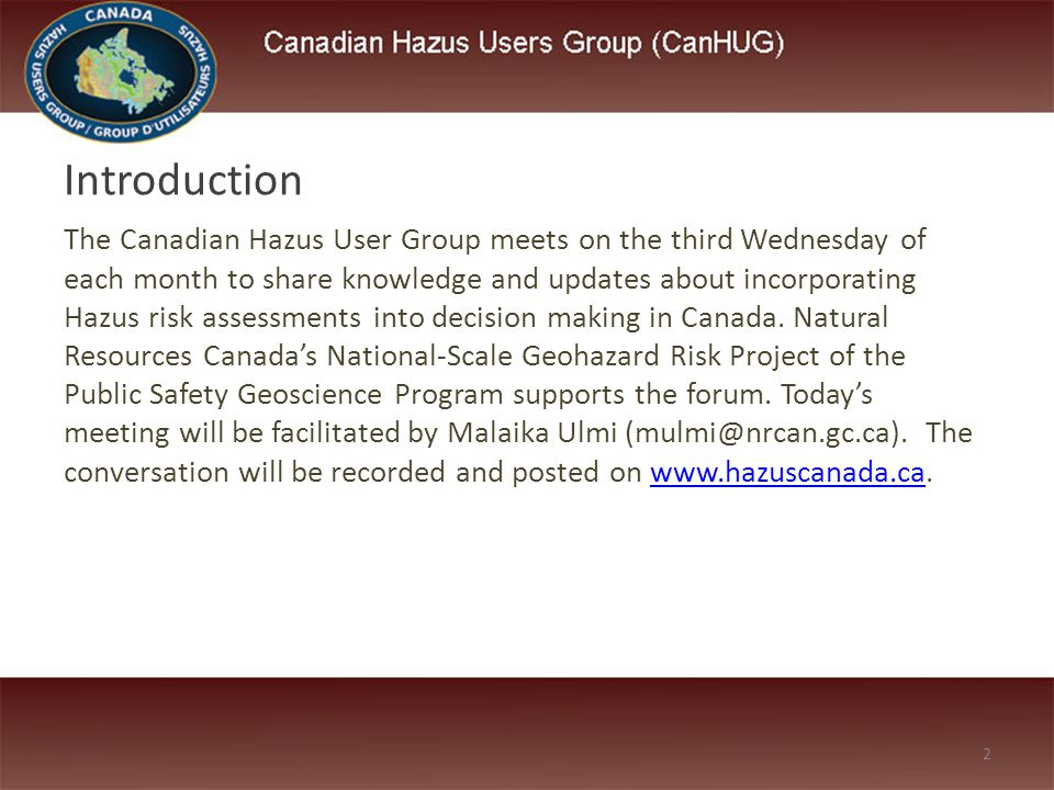 The Canadian Hazus User Group meets on the third Wednesday of each month to share knowledge and updates about incorporating Hazus risk assessments int