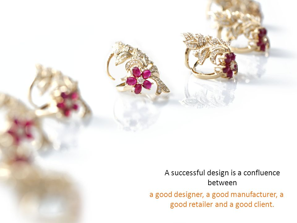 A successful design is a confluence between a good designer, a good manufacturer, a good retailer and a good client.