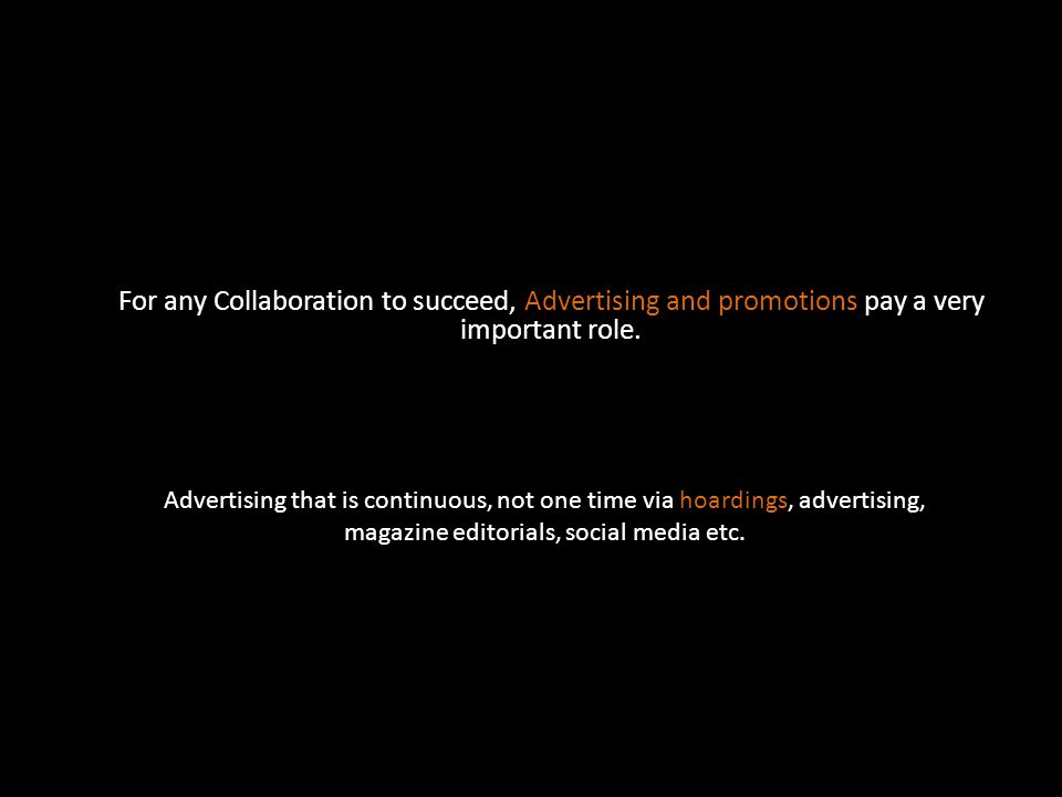 For any Collaboration to succeed, Advertising and promotions pay a very important role.