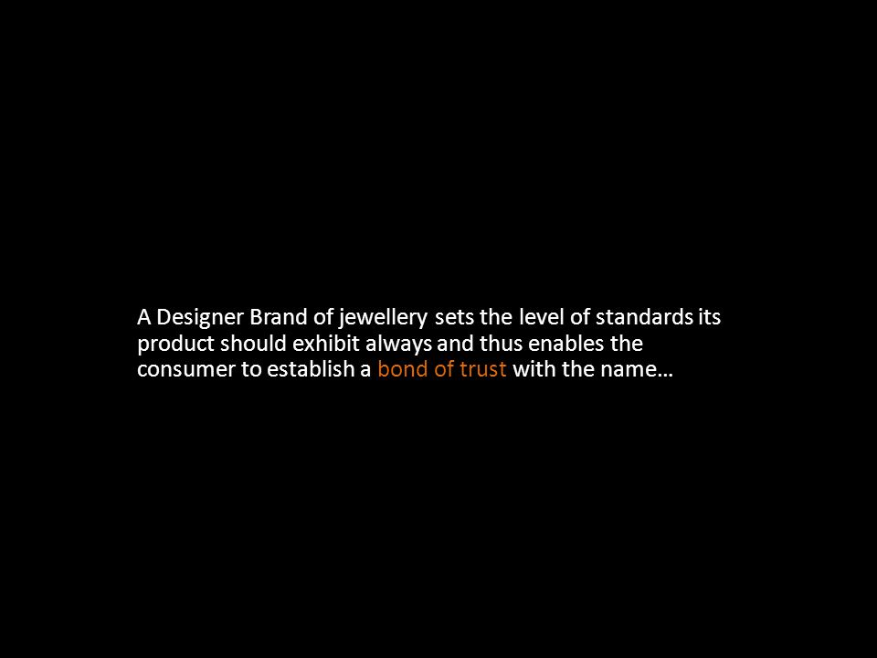 A Designer Brand of jewellery sets the level of standards its product should exhibit always and thus enables the consumer to establish a bond of trust with the name…