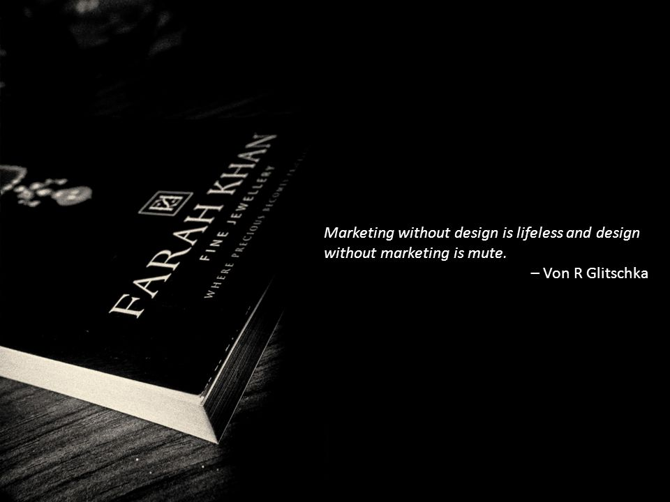 Marketing without design is lifeless and design without marketing is mute – Von R Glitschka Marketing without design is lifeless and design without marketing is mute.
