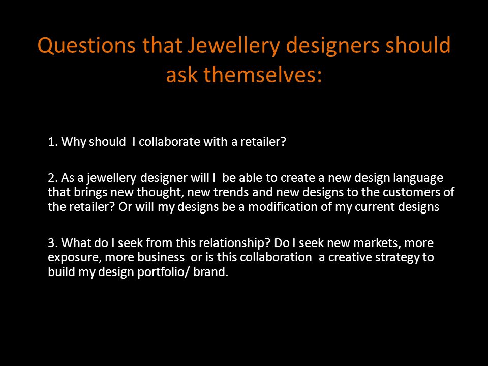 Questions that Retailers should ask themselves: 1.Why should I collaborate with a jewellery designer.