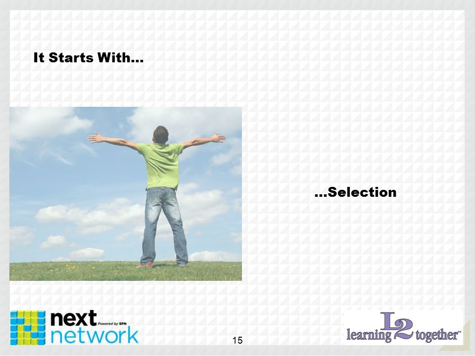 It Starts With… …Selection 15