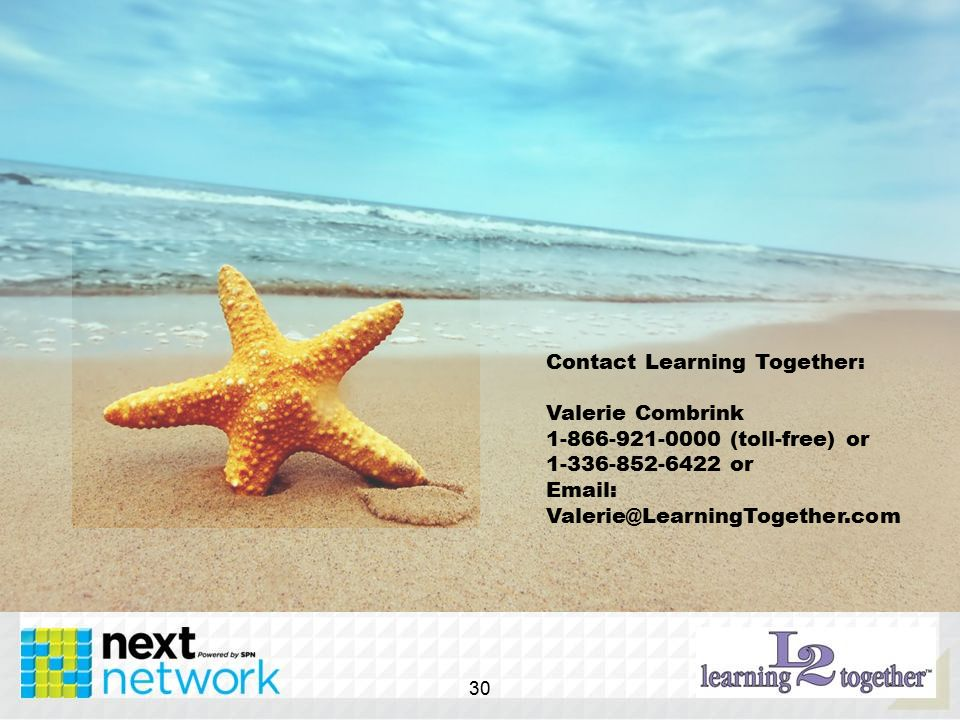 30 Contact Learning Together: Valerie Combrink 1-866-921-0000 (toll-free) or 1-336-852-6422 or Email: Valerie@LearningTogether.com