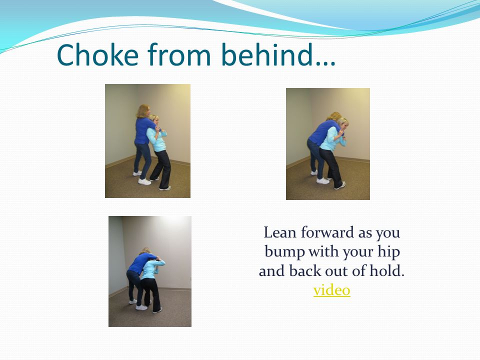 Choke from behind… Lean forward as you bump with your hip and back out of hold. video