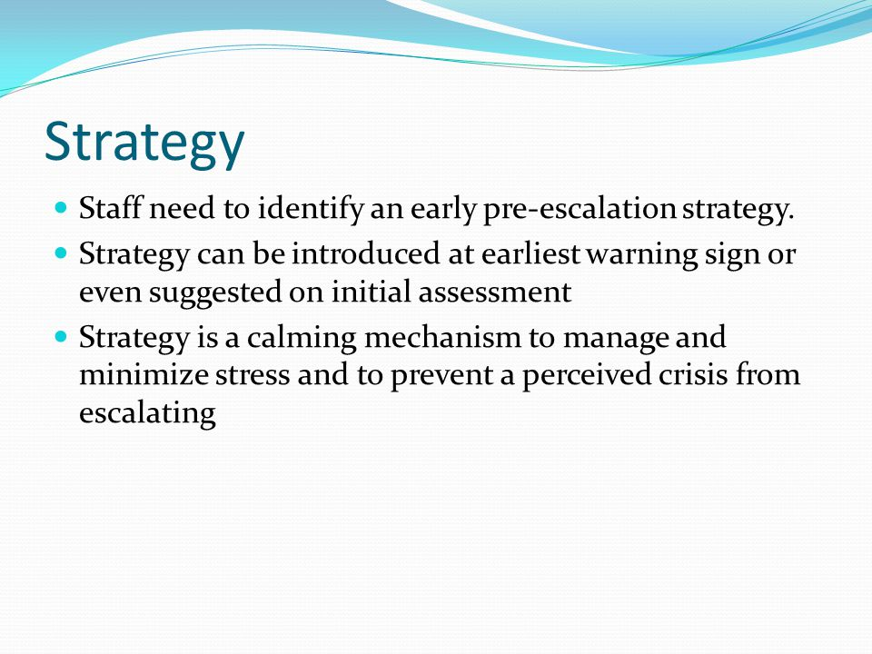 Strategy Staff need to identify an early pre-escalation strategy.