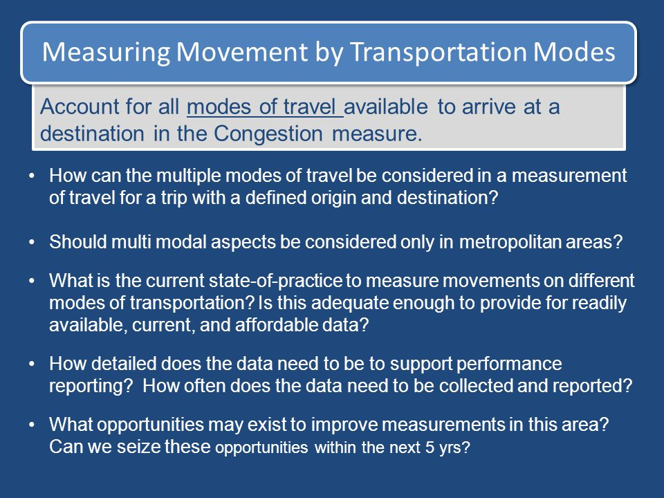 Measuring Movement by Transportation Modes Account for all modes of travel available to arrive at a destination in the Congestion measure. How can the