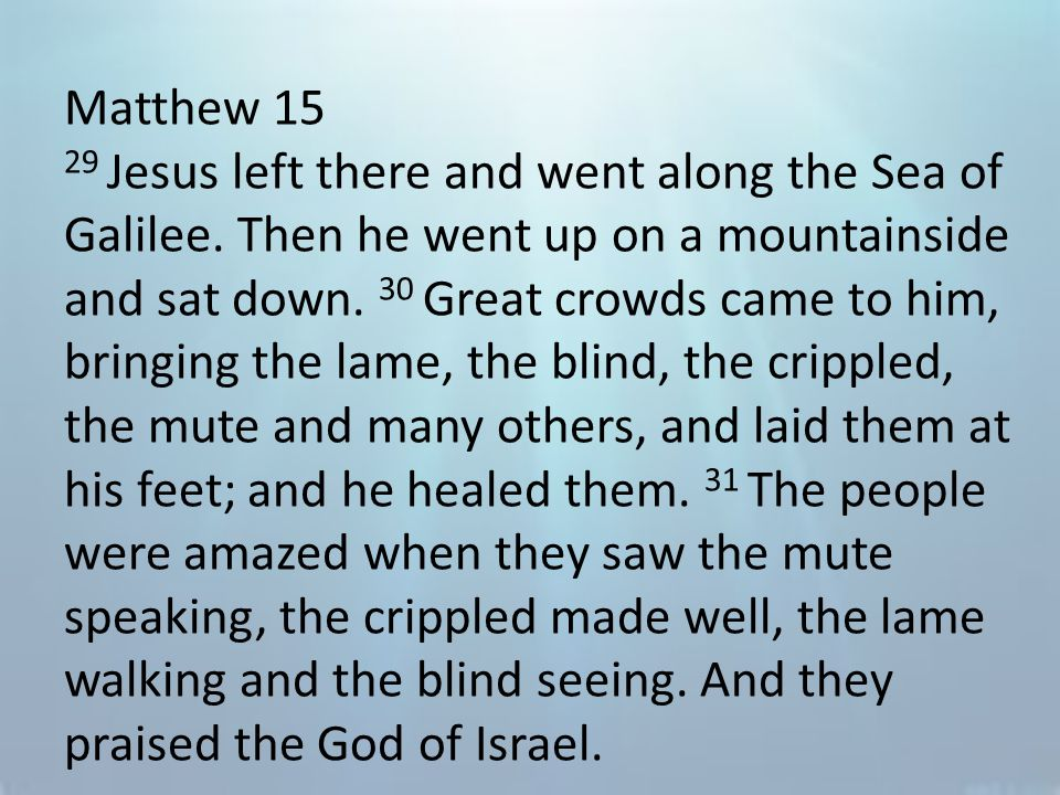 Matthew 15 29 Jesus left there and went along the Sea of Galilee.