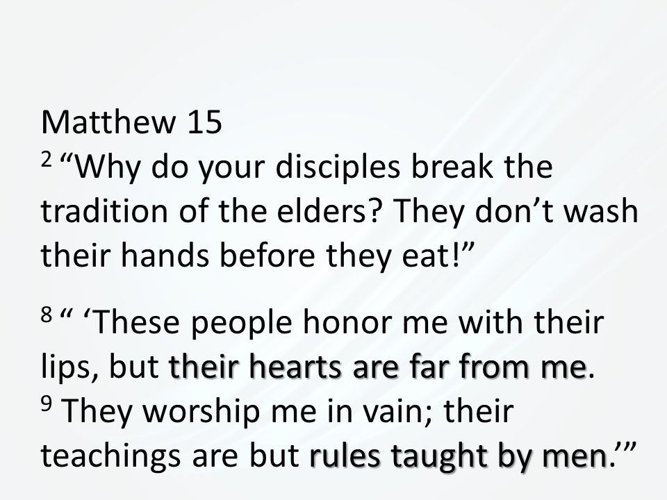 Matthew 15 2 Why do your disciples break the tradition of the elders.