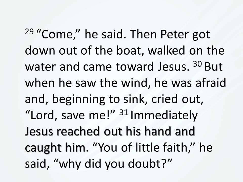 Jesus reached out his hand and caught him 29 Come, he said.