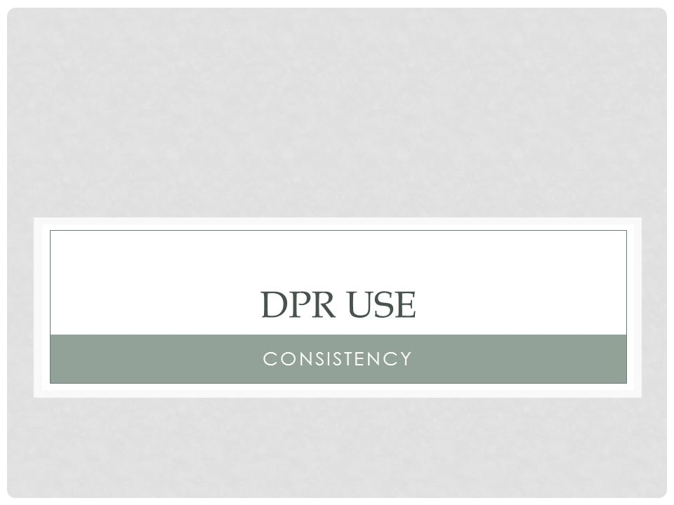 DPR USE CONSISTENCY