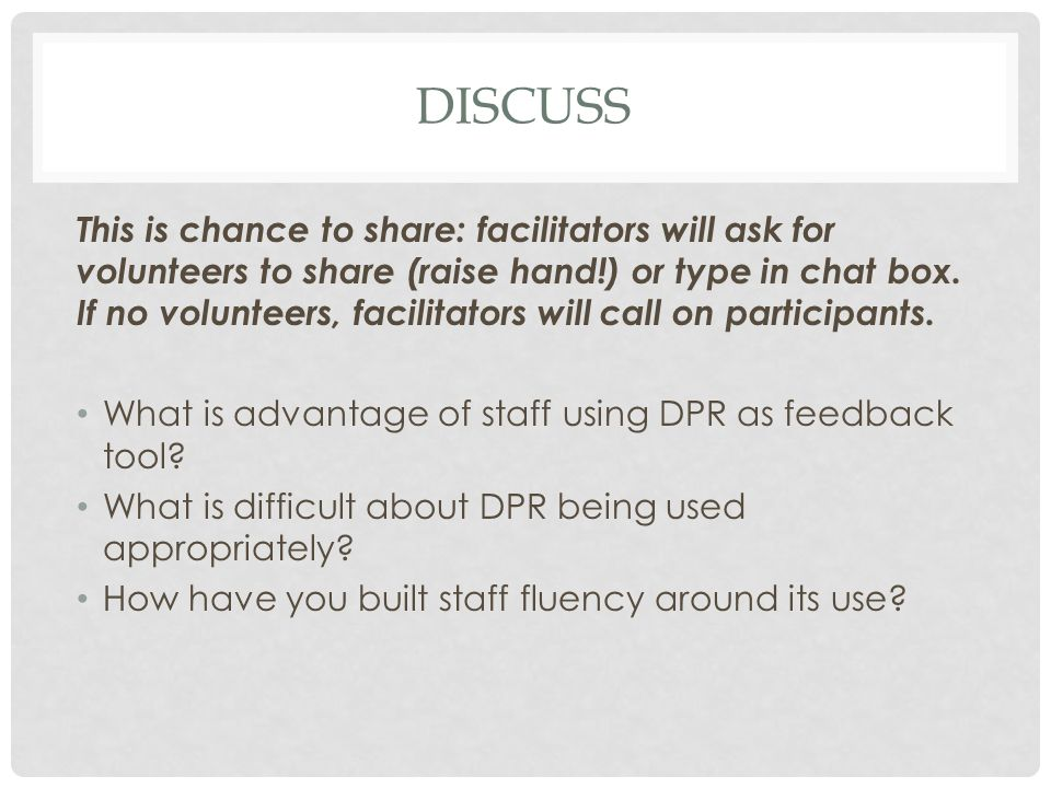 DISCUSS This is chance to share: facilitators will ask for volunteers to share (raise hand!) or type in chat box.
