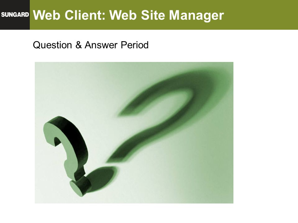 Web Client: Web Site Manager Question & Answer Period