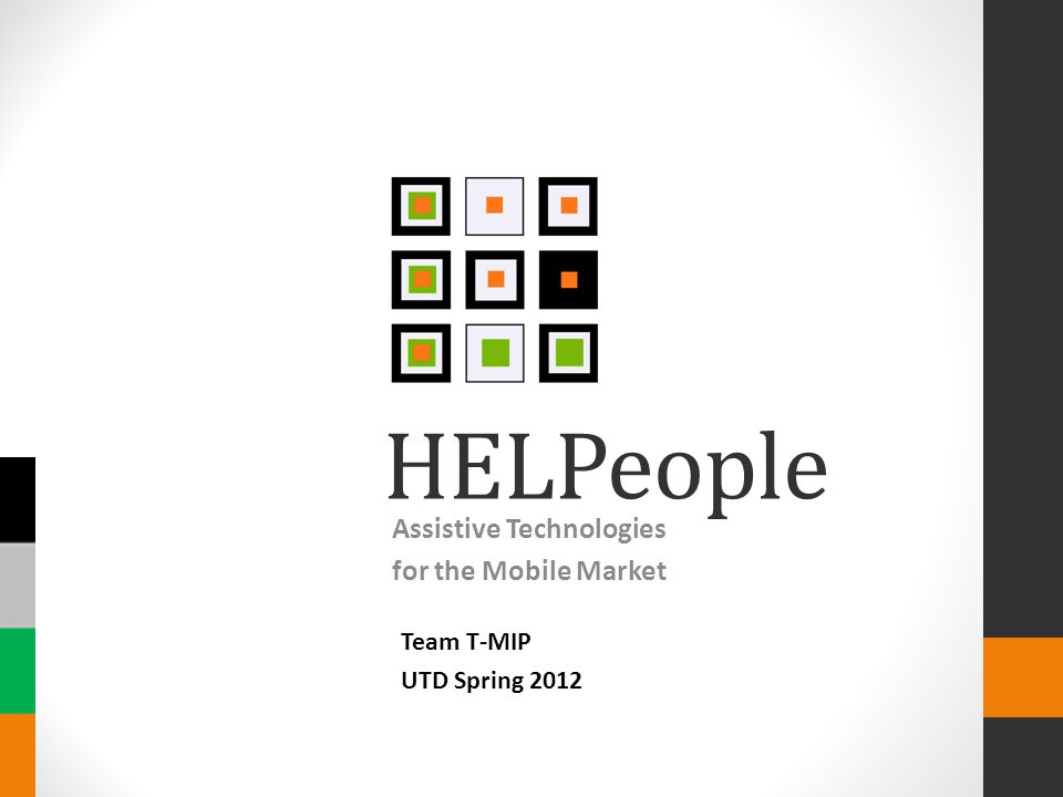 HELPeople Assistive Technologies for the Mobile Market Team T-MIP UTD Spring 2012