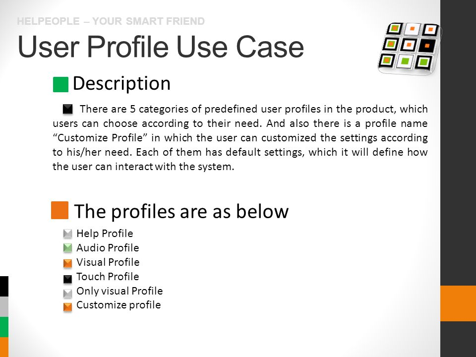 User Profile Use Case HELPEOPLE – YOUR SMART FRIEND Description The profiles are as below There are 5 categories of predefined user profiles in the product, which users can choose according to their need.