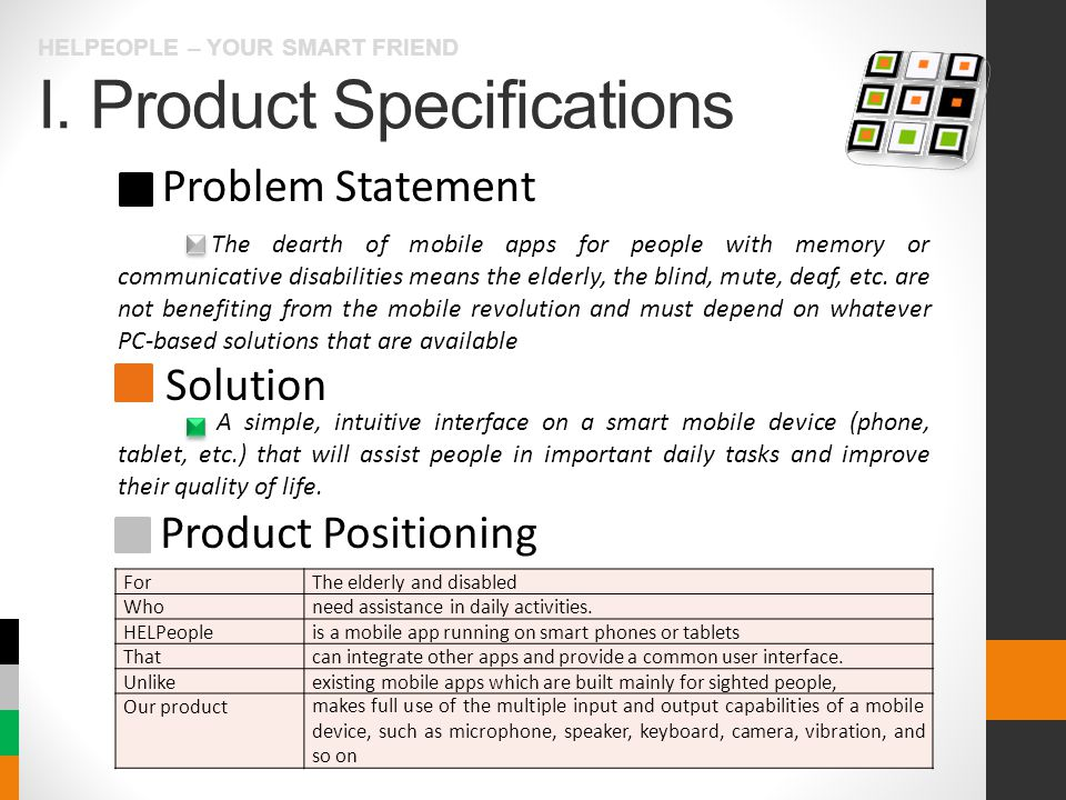 I. Product Specifications HELPEOPLE – YOUR SMART FRIEND Problem Statement Solution Product Positioning The dearth of mobile apps for people with memor