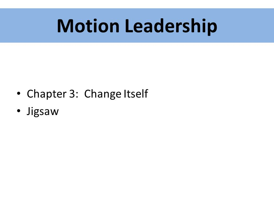 Motion Leadership Chapter 3: Change Itself Jigsaw