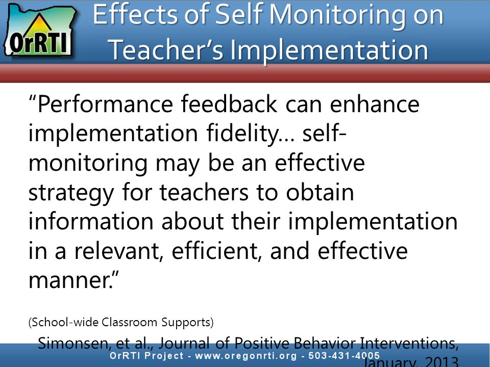 "Effects of Self Monitoring on Teacher's Implementation ""Performance feedback can enhance implementation fidelity… self- monitoring may be an effective"