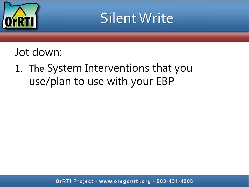 Silent Write Jot down: 1.The System Interventions that you use/plan to use with your EBP