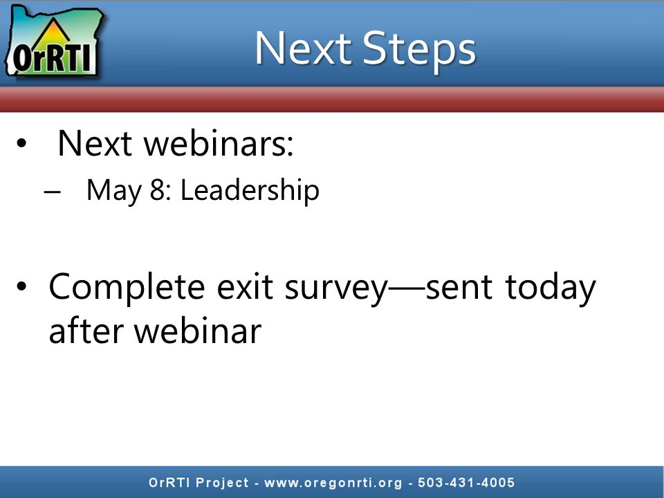 Next Steps Next webinars: – May 8: Leadership Complete exit survey—sent today after webinar