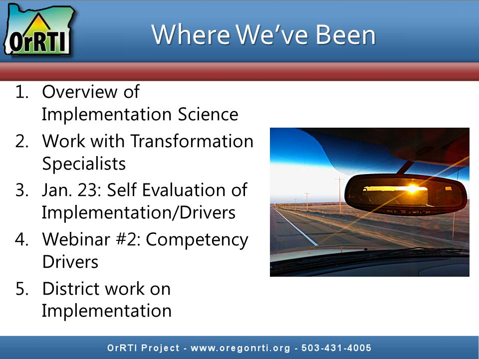 1.Overview of Implementation Science 2.Work with Transformation Specialists 3.Jan. 23: Self Evaluation of Implementation/Drivers 4.Webinar #2: Compete