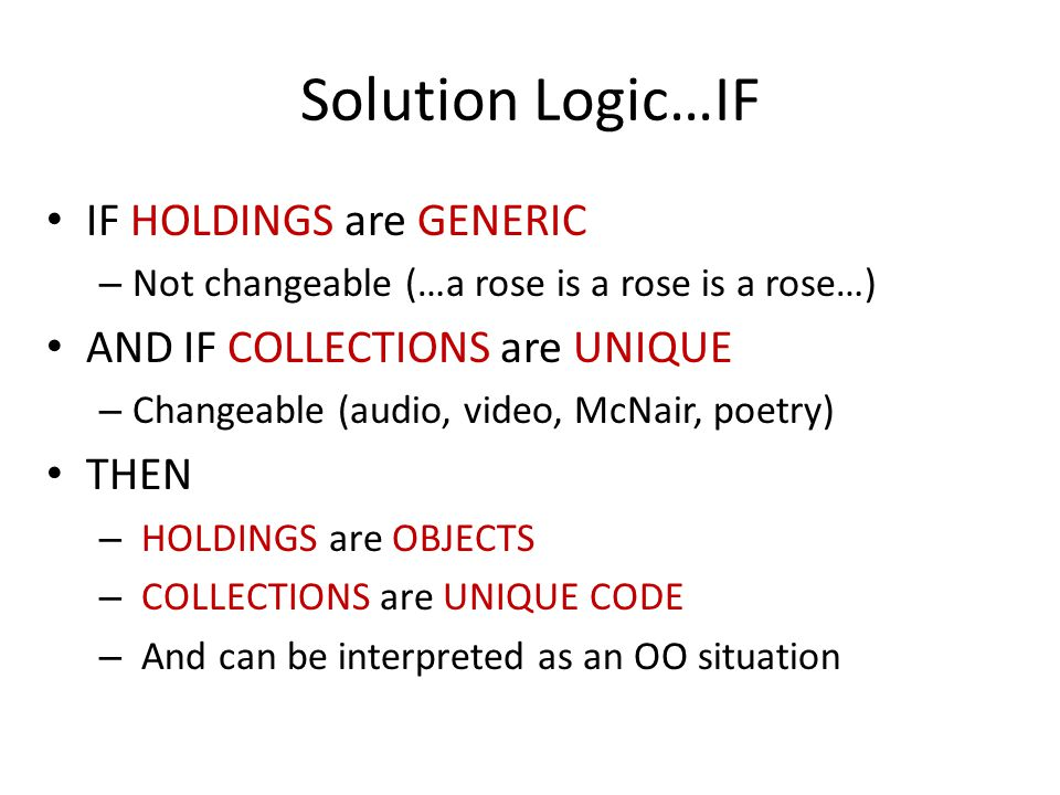 Solution Logic…THEN GIVEN that – Special Collections are OBJECT-ORIENTED We should then be able to USE OO logic in describing, identifying and displaying them YES!
