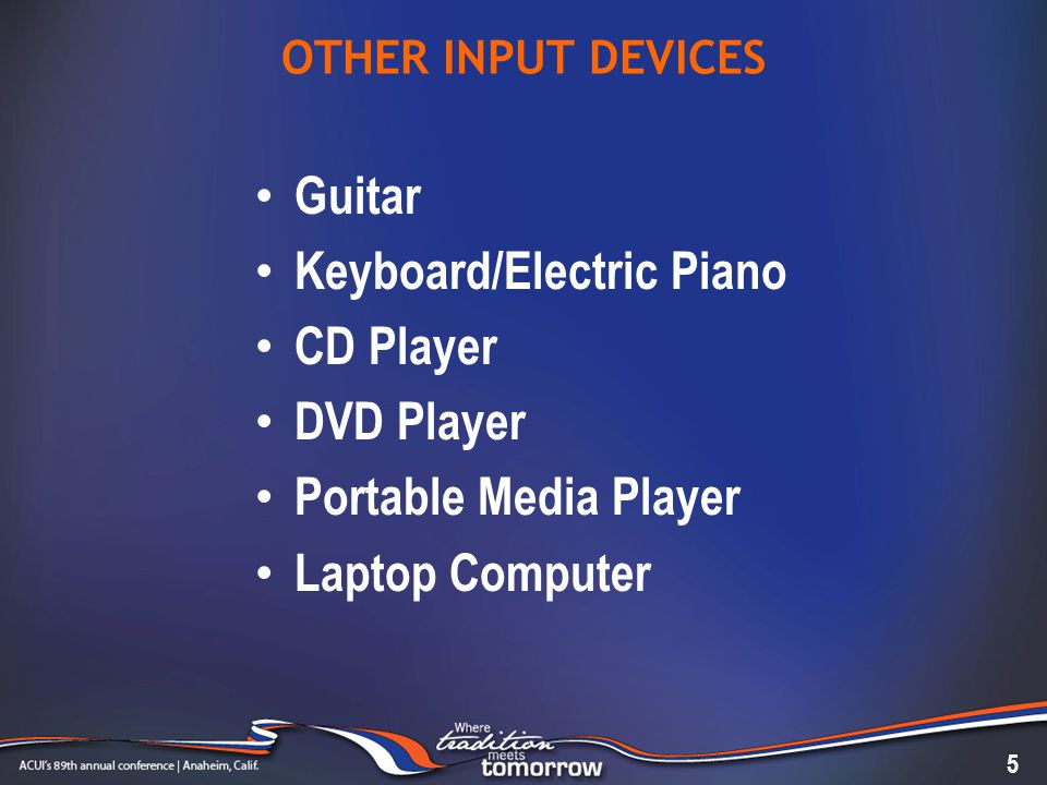 OTHER INPUT DEVICES Guitar Keyboard/Electric Piano CD Player DVD Player Portable Media Player Laptop Computer 5