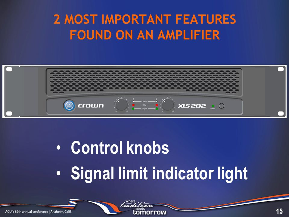 2 MOST IMPORTANT FEATURES FOUND ON AN AMPLIFIER 15 Control knobs Signal limit indicator light