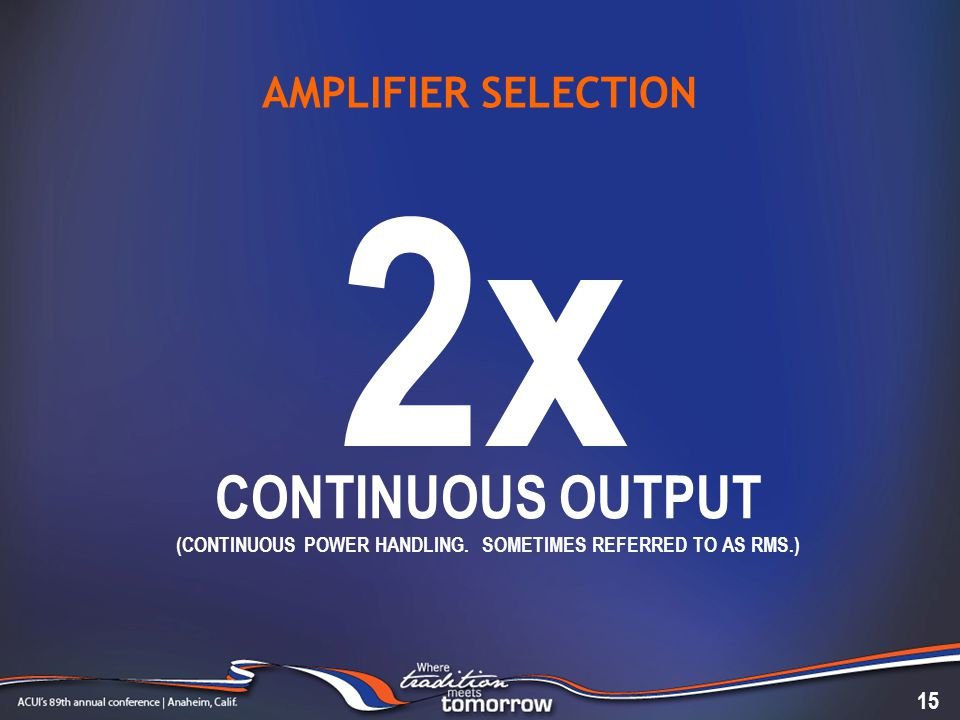 AMPLIFIER SELECTION 2x 15 CONTINUOUS OUTPUT (CONTINUOUS POWER HANDLING.