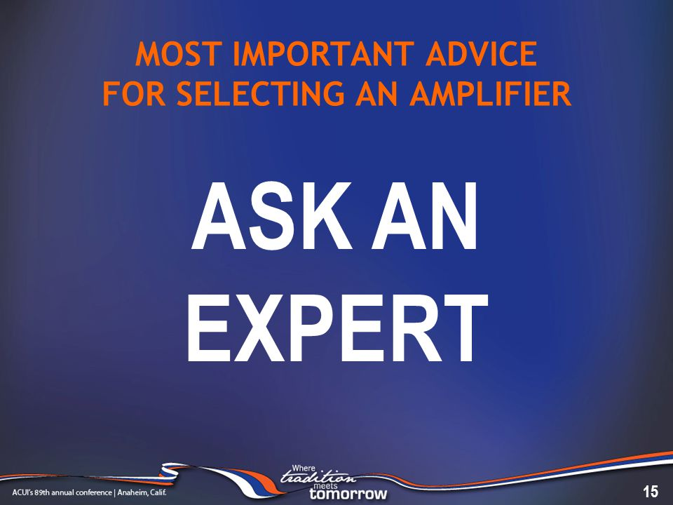 MOST IMPORTANT ADVICE FOR SELECTING AN AMPLIFIER 15 ASK AN EXPERT
