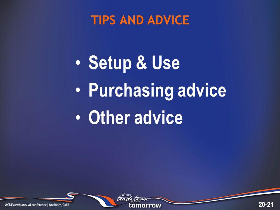 TIPS AND ADVICE Setup & Use Purchasing advice Other advice 20-21