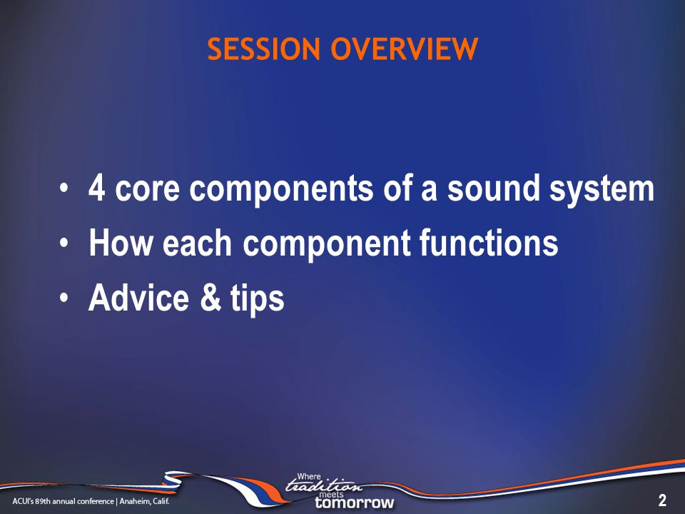 SESSION OVERVIEW 4 core components of a sound system How each component functions Advice & tips 2