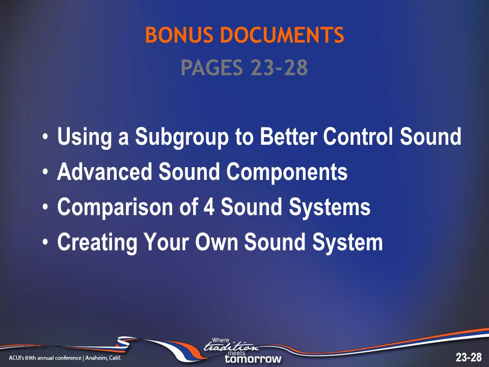 BONUS DOCUMENTS Using a Subgroup to Better Control Sound Advanced Sound Components Comparison of 4 Sound Systems Creating Your Own Sound System 23-28 PAGES 23-28
