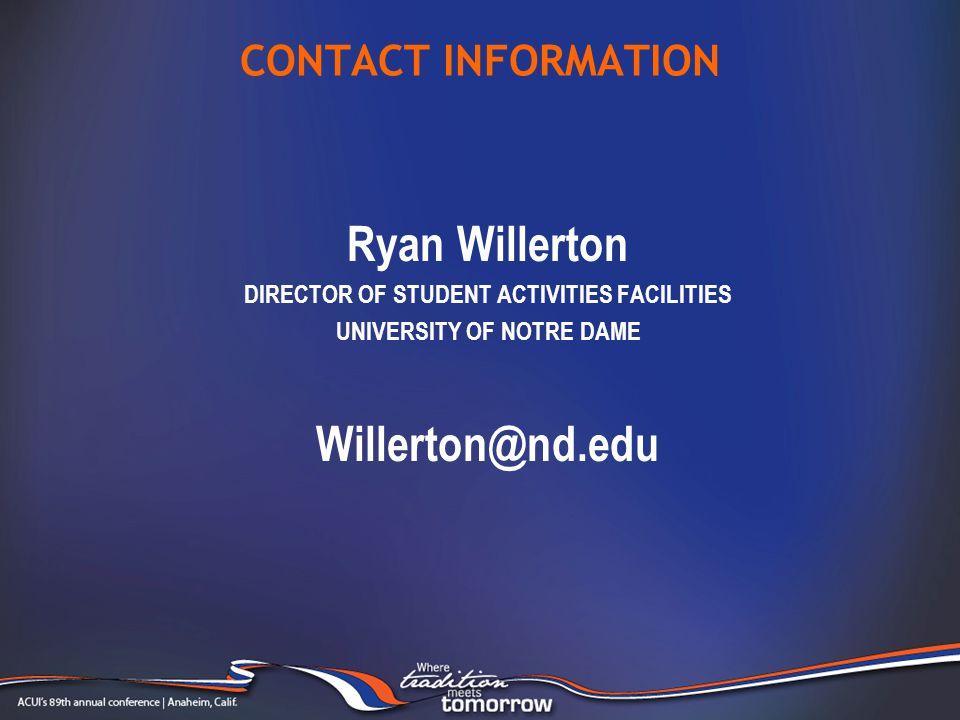 CONTACT INFORMATION Ryan Willerton DIRECTOR OF STUDENT ACTIVITIES FACILITIES UNIVERSITY OF NOTRE DAME Willerton@nd.edu