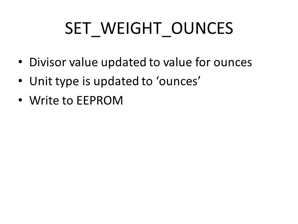 SET_WEIGHT_OUNCES Divisor value updated to value for ounces Unit type is updated to 'ounces' Write to EEPROM