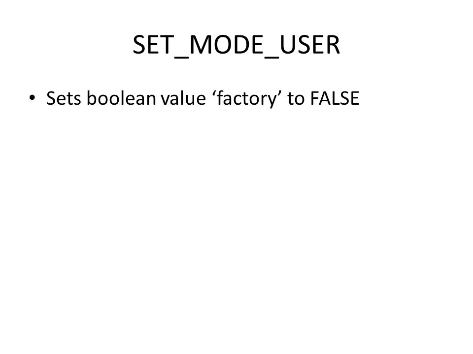 SET_MODE_USER Sets boolean value 'factory' to FALSE