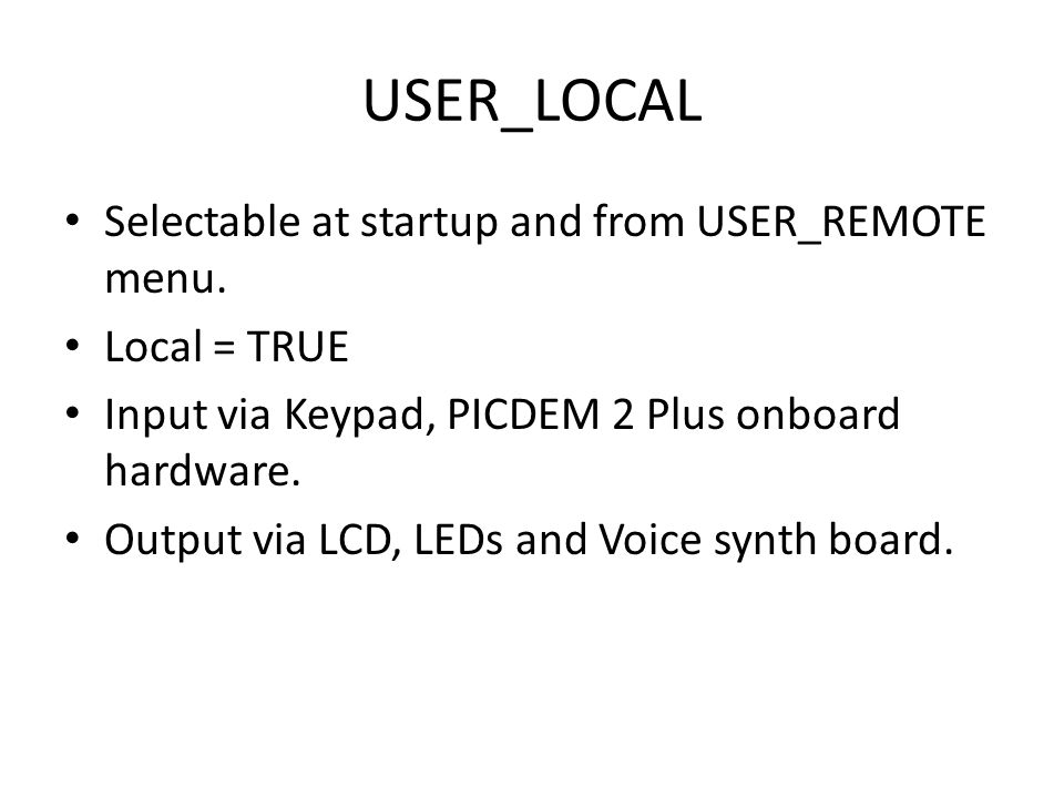 USER_LOCAL Selectable at startup and from USER_REMOTE menu.