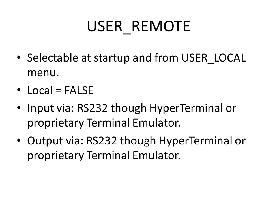 USER_REMOTE Selectable at startup and from USER_LOCAL menu.