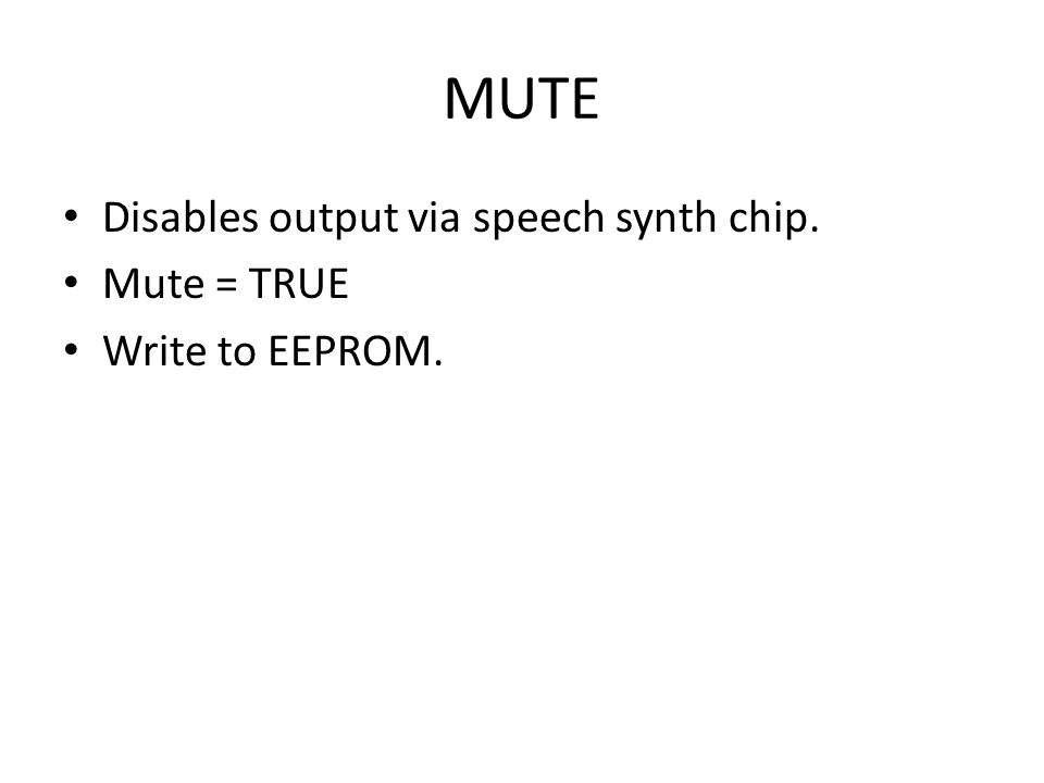 MUTE Disables output via speech synth chip. Mute = TRUE Write to EEPROM.