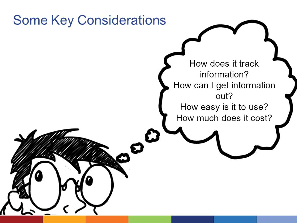 Some Key Considerations How does it track information.